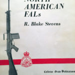 "North American FALs by R. Blake Stevens (reprinted later as 1/3 of ""FAL RIFLE Classic Edition"")"